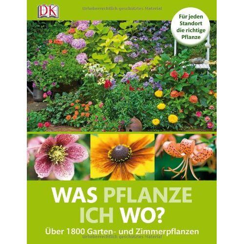 Roy Lancaster - Was pflanze ich wo? Über 1800 Garten-und Zimmerpflanzen: Für jeden Standort die richtige Pflanze Über 1800 Garten- und Zimmerpflanzen - Preis vom 09.05.2021 04:52:39 h