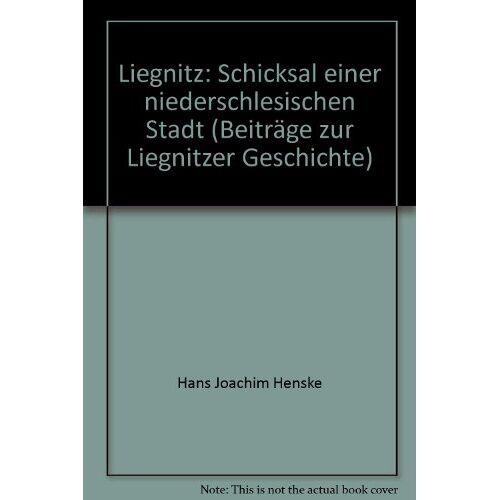 Beiträge zur Liegnitzer Geschichte - Liegnitz- Schicksal einer niederschlesischen Stadt (27. Band) - Preis vom 28.02.2021 06:03:40 h
