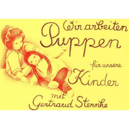 Gertraud Sternke - Wir arbeiten Puppen für unsere Kinder - Preis vom 08.03.2021 05:59:36 h