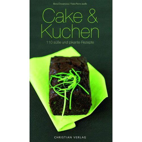 Ilona Chovancova - Cake & Kuchen: 110 süße und pikante Rezepte: 120 süße und pikante Rezepte - Preis vom 12.04.2021 04:50:28 h