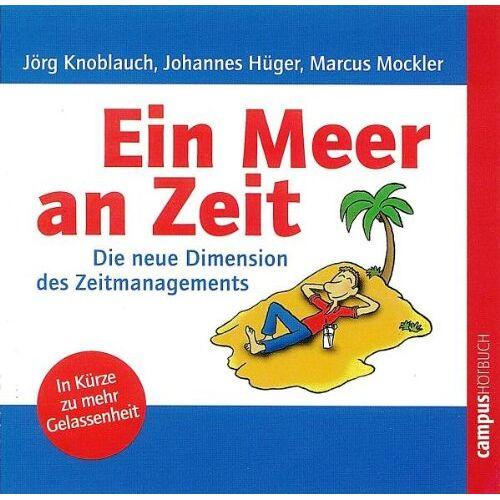 Jörg Knoblauch - Ein Meer an Zeit: Die neue Dimension des Zeitmanagements: In Kürze mehr Gelassenheit - Preis vom 26.10.2020 05:55:47 h