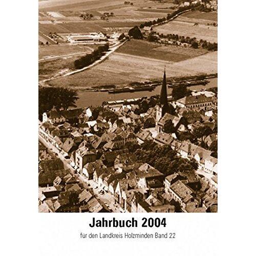 Heimat- u. Geschichtsverein Holzminden e.V. - Jahrbuch für den Landkreis Holzminden / Jahrbuch 2004: für den Landkreis Holzminden Band 22 - Preis vom 05.09.2020 04:49:05 h