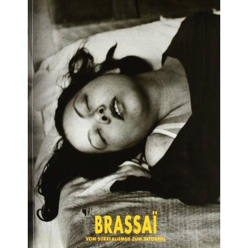 Brassaï - Brassai. Vom Surrealismus zum Informel - Preis vom 14.05.2021 04:51:20 h