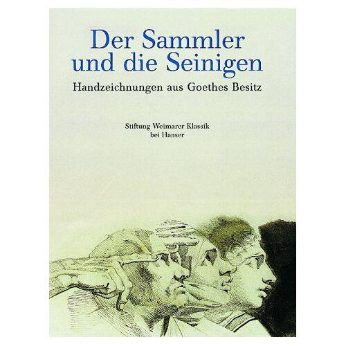 Stiftung Weimarer Klass - Der Sammler und die Seinigen: Handzeichnungen aus Goethes Besitz - Preis vom 20.10.2020 04:55:35 h