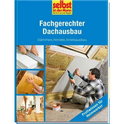 - Fachgerechter Dachausbau - selbst ist der Mann: Dämmen, Fenster, Innenausbau - Preis vom 05.09.2020 04:49:05 h