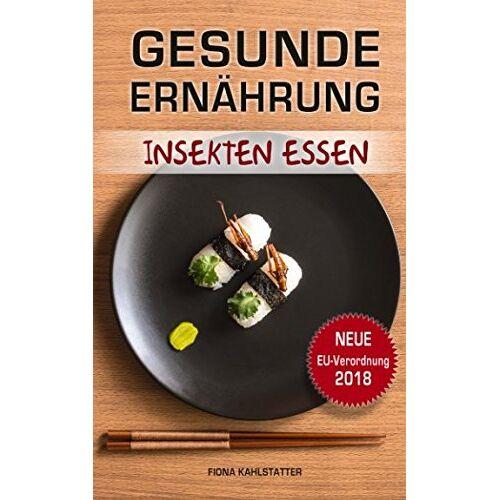 Fiona Kahlstatter - Gesunde Ernährung: Insekten essen, eiweißhaltige Ernährung, Gesundheitsratgeber, Fitness Rezepte und Kochbuch, Low Carb - Preis vom 13.05.2021 04:51:36 h