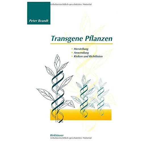 Peter Brandt - Transgene Pflanzen: Herstellung, Anwendung, Risiken und Richtlinien - Preis vom 20.10.2020 04:55:35 h