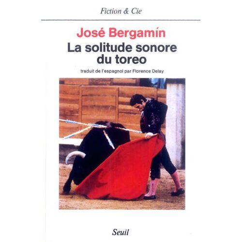 José Bergamín - La Solitude sonore du toreo - Preis vom 28.02.2021 06:03:40 h