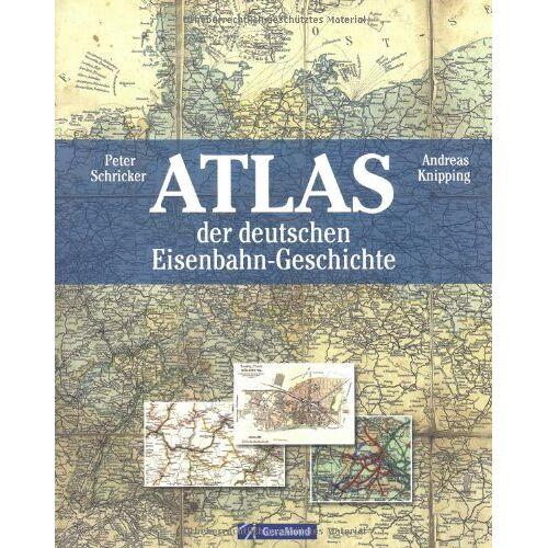 Andreas Knipping - Atlas der deutschen Eisenbahn-Geschichte - Preis vom 26.02.2021 06:01:53 h