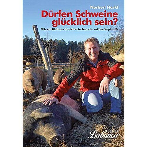 Norbert Hackl - Dürfen Schweine glücklich sein? Wie ein Biobauer die Schweinebranche auf den Kopf stellt. - Preis vom 13.04.2021 04:49:48 h