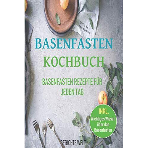 Gerichte Welt - Basenfasten Kochbuch: Basenfasten Rezepte für jeden Tag - Preis vom 27.02.2021 06:04:24 h
