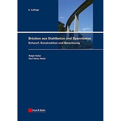 Ralph Holst - Brücken aus Stahlbeton und Spannbeton: Entwurf, Konstruktion und Berechnung - Preis vom 15.04.2021 04:51:42 h