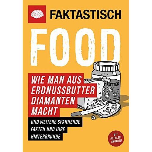 Faktastisch - Faktastisch: Food. Wie man aus Erdnüssen Diamanten macht.: und weitere spannende Fakten und ihre Hintergründe - Preis vom 05.09.2020 04:49:05 h