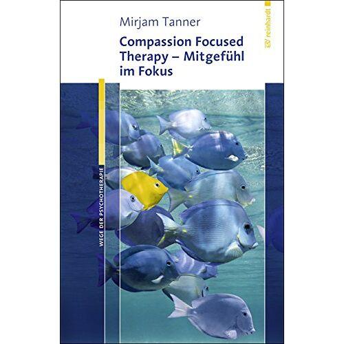 Mirjam Tanner - Compassion Focused Therapy - Mitgefühl im Fokus (Wege der Psychotherapie) - Preis vom 25.10.2020 05:48:23 h
