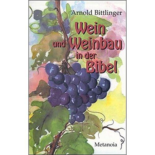 Arnold Bittlinger - Wein und Weinbau in der Bibel: Und in ihrer Umwelt - Preis vom 05.03.2021 05:56:49 h