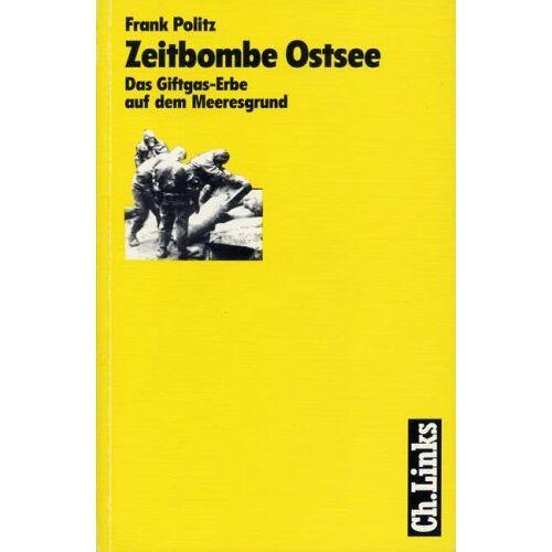 Frank Politz - Zeitbombe Ostsee. Das Giftgas-Erbe auf dem Meeresgrund - Preis vom 21.04.2021 04:48:01 h