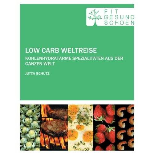 Jutta Schütz - Low Carb Weltreise: Kohlenhydratarme Spezialitäten aus der ganzen Welt - Preis vom 13.05.2021 04:51:36 h