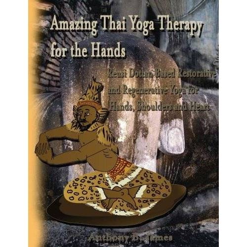 James, Dr. Anthony B - Amazing Thai Yoga Therapy for the Hands: Reusi Dottan Based Restorative and Regenerative Yoga for Hands, Shoulders and Heart - Preis vom 06.04.2020 04:59:29 h