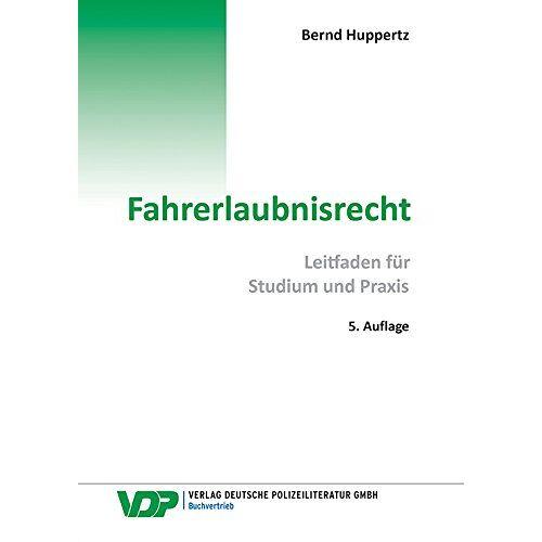 Bernd Huppertz - Fahrerlaubnisrecht: Leitfaden für Studium und Praxis (VDP-Fachbuch) - Preis vom 22.02.2021 05:57:04 h