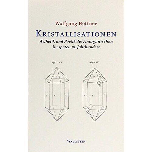 Wolfgang Hottner - Kristallisationen: Ästhetik und Poetik des Anorganischen im späten 18. Jahrhundert - Preis vom 17.04.2021 04:51:59 h