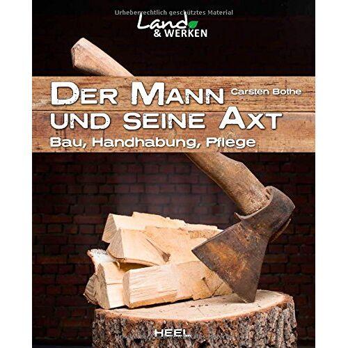 Carsten Bothe - Der Mann und seine Axt: Bau - Handhabung - Pflege (Land & Werken) - Preis vom 13.05.2021 04:51:36 h