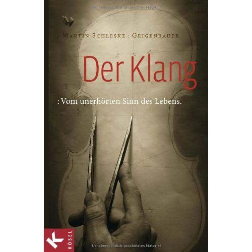 Martin Schleske - Der Klang: Vom unerhörten Sinn des Lebens - Preis vom 18.04.2021 04:52:10 h