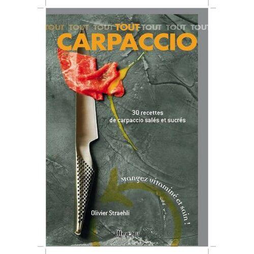 Olivier Straehli - Tout Carpaccio : 30 Recettes de carpaccio salés et sucrés - Preis vom 20.10.2020 04:55:35 h