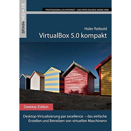 Holger Reibold - VirtualBox 5.0 kompakt: Desktop-Virtualisierung par excellence  - das einfache Erstellen und Betreiben von virtuellen Maschinen - Preis vom 19.10.2020 04:51:53 h