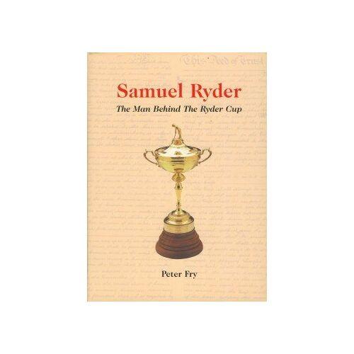 Peter Fry - Samuel Ryder: The Man Behind the Ryder Cup - The Biography of Samuel Ryder - Preis vom 04.09.2020 04:54:27 h