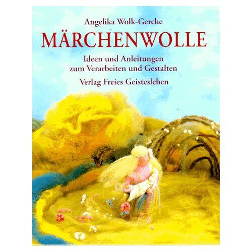Angelika Wolk-Gerche - Märchenwolle: Ideen und Anregungen zum Verarbeiten und Gestalten - Preis vom 19.02.2020 05:56:11 h