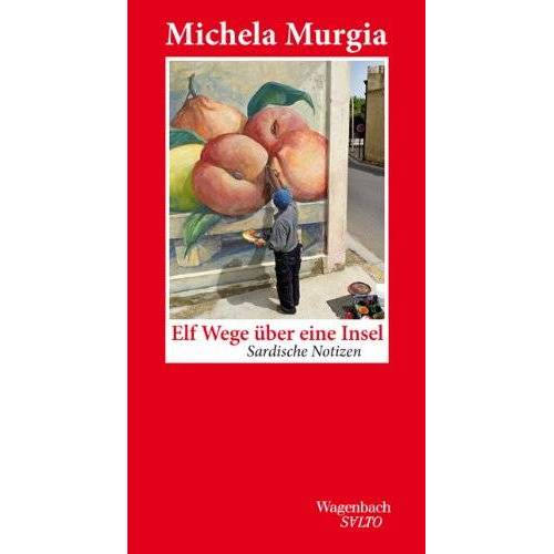 Michela Murgia - Elf Wege über eine Insel - Sardische Notizen - Preis vom 28.02.2021 06:03:40 h