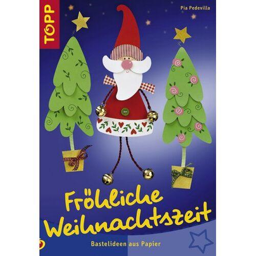 Pia Pedevilla - Fröhliche Weihnachtszeit: Bastelideen aus Papier - Preis vom 05.03.2021 05:56:49 h