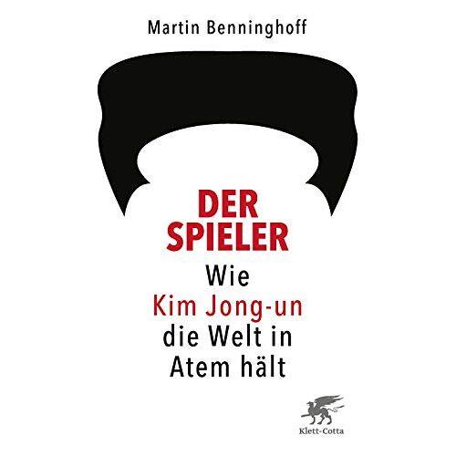 Martin Benninghoff - Der Spieler: Wie Kim Jong-un die Welt in Atem hält - Preis vom 18.04.2021 04:52:10 h