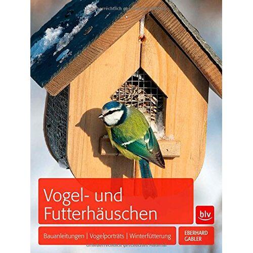 Eberhard Gabler - Vogel- und Futterhäuschen: Bauanleitungen   Vogelporträts   Winterfütterung - Preis vom 14.04.2021 04:53:30 h