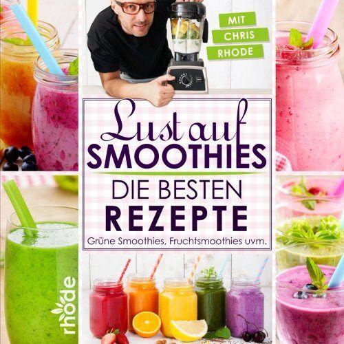 Christian Rhode - Lust auf Smoothies: Die besten Rezepte für Grüne Smoothies, Fruchtsmoothies uvm. - Preis vom 23.06.2019 04:43:22 h