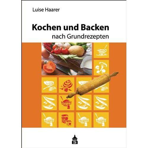 Luise Haarer - Kochen und Backen nach Grundrezepten - Preis vom 13.01.2021 05:57:33 h