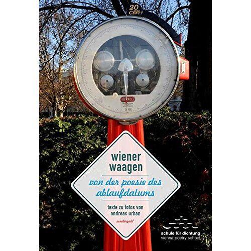 Schule für Dichtung - wiener waagen: von der poesie des ablaufdatums - Preis vom 11.05.2021 04:49:30 h