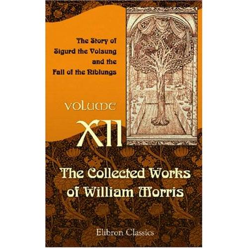 William Morris - The Collected Works of William Morris: Volume 12. The Story of Sigurd the Volsung and the Fall of the Niblungs - Preis vom 03.05.2021 04:57:00 h