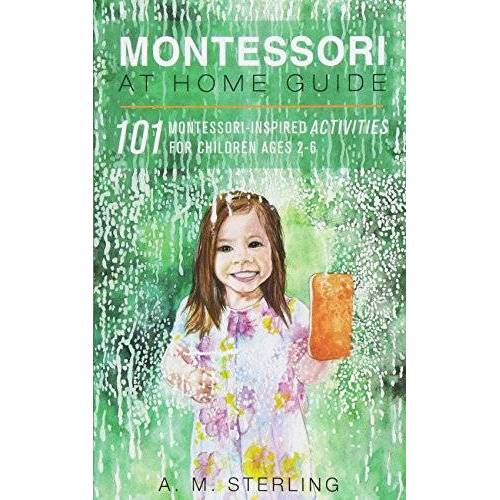 Sterling, A M - Montessori at Home Guide: 101 Montessori Inspired Activities for Children Ages 2-6 - Preis vom 06.05.2021 04:54:26 h