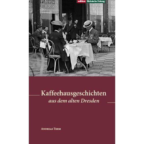Andreas Them - Kaffeehausgeschichten aus dem alten Dresden - Preis vom 05.05.2021 04:54:13 h