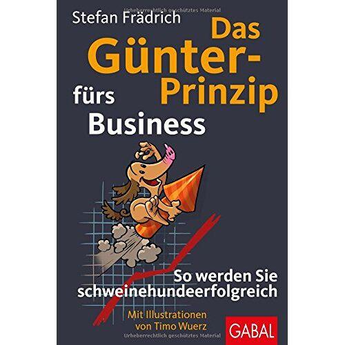 Stefan Frädrich - Das Günter-Prinzip fürs Business: So werden Sie schweinehundeerfolgreich (Günter, der innere Schweinehund) - Preis vom 26.02.2021 06:01:53 h