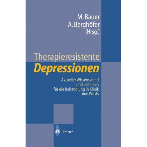Michael Bauer - Therapieresistente Depressionen: Aktueller Wissensstand und Leitlinien für die Behandlung in Klinik und Praxis - Preis vom 11.05.2021 04:49:30 h