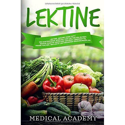 Medical Academy - Lektine: Lektine. Gesund oder Gift? Die kontroverse Wirkung von Lektine erläutert. Warum manche Menschen gesunde Lebensmittel krank machen. Inklusive eines lektinearmen Ernährungsplans. - Preis vom 16.01.2021 06:04:45 h