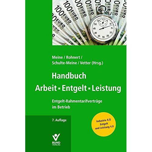 Hartmut Meine - Handbuch Arbeit - Entgelt -Leistung: Entgelt-Rahmentarifverträge im Betrieb - Preis vom 03.05.2021 04:57:00 h