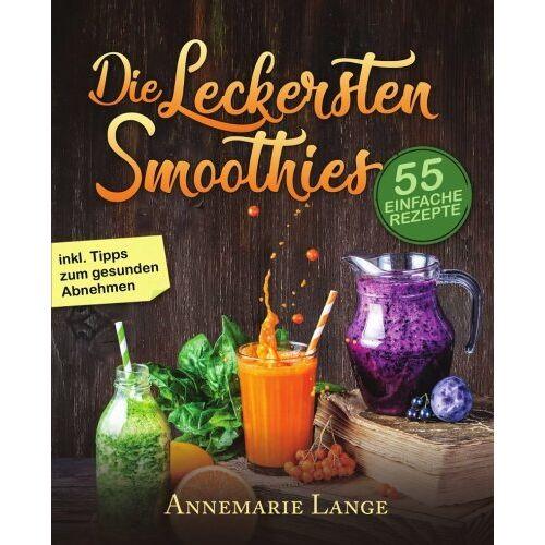 Annemarie Lange - Smoothies: 55 leckere Rezepte für Low Carb Smoothies, Grüne Smoothies, Power Smoothies, Früchte Smoothies und Smoothies zum Abnehmen - Preis vom 07.04.2020 04:55:49 h