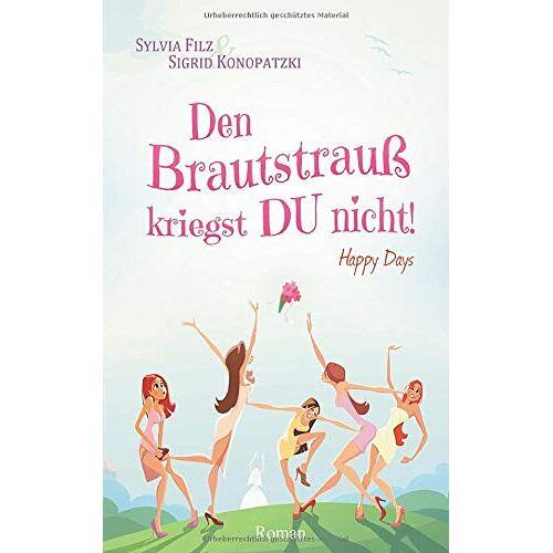 Sylvia Filz - Den Brautstrauß kriegst DU nicht (Happy Days, Band 1) - Preis vom 03.05.2021 04:57:00 h