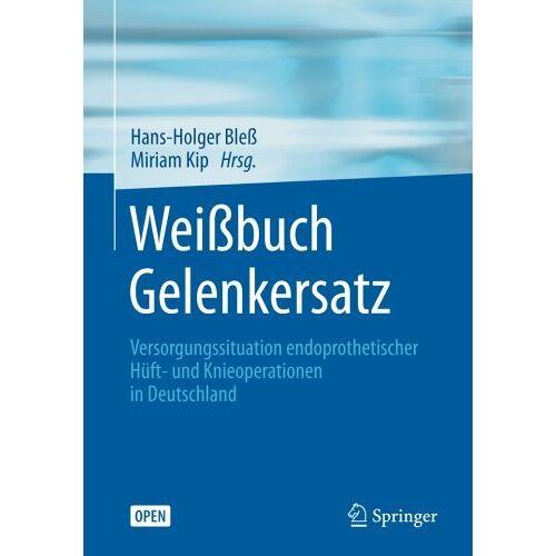 Hans-Holger Bleß - Weißbuch Gelenkersatz: Versorgungssituation endoprothetischer Hüft- und Knieoperationen in Deutschland - Preis vom 13.05.2021 04:51:36 h
