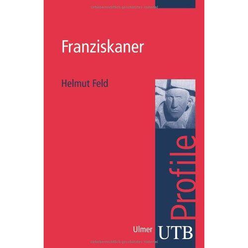Helmut Feld - Franziskaner. UTB Profile (Uni-Taschenbücher S) - Preis vom 21.11.2019 05:59:20 h