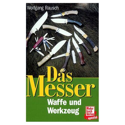 Wolfgang Rausch - Das Messer: Waffe und Werkzeug - Preis vom 14.05.2021 04:51:20 h