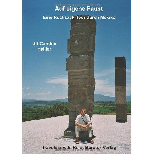 Ulf-Carsten Hallier - Auf eigene Faust: Eine Rucksack-Tour durch Mexiko - Preis vom 20.10.2020 04:55:35 h